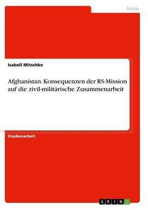 Afghanistan. Konsequenzen der RS-Mission auf die zivil-militärische Zusammenarbeit
