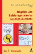Begabte und Leistungsstarke im Deutschunterricht - Bd.1
