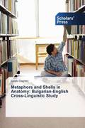Metaphors and Shells in Anatomy: Bulgarian-English Cross-Linguistic Study