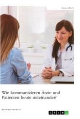 Wie kommunizieren Ärzte und Patienten heute miteinander?