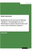 """Möglichkeiten der Literaturverfilmung """"Mephisto"""". Darstellungsweise und Mittelbarkeit in Klaus Manns Roman und István Sz"""