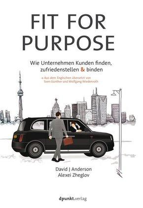 Fit for Purpose - Wie Unternehmen Kunden finden, zufriedenstellen und binden