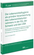 Die Lebensmittelhygiene als primäre Verantwortung des Lebensmittelunternehmers in der EU, der Schweiz und den USA