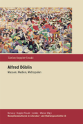 Alfred Döblin. Massen, Medien, Metropolen