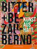 Bitter & bezaubernd. Kunst aus Haiti