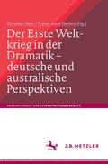 Der Erste Weltkrieg in der Dramatik - Deutsche und australische Perspektiven; The First World War in Drama - German and