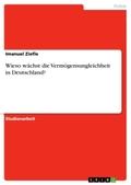Wieso wächst die Vermögensungleichheit in Deutschland?