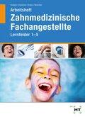 Zahnmedizinische Fachangestellte, Lernfelder 1-5, Arbeitsheft