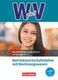 W PLUS V, FOS/BOS Bayern: Jahrgangsstufe 13 - Betriebswirtschaftslehre mit Rechnungswesen, Fachkunde