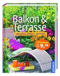 Balkon & Terrasse - gestalten, pflegen, genießen