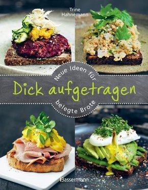 Dick aufgetragen: Neue Ideen für belegte Brote