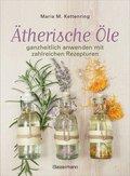 Ätherische Öle ganzheitlich anwenden mit zahlreichen Rezepturen