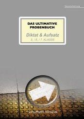 Das ultimative Probenbuch Diktat & Aufsatz 5. / 6. / 7. Klasse