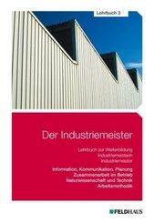 Der Industriemeister: Information, Kommunikation, Planung - Zusammenarbeit im Betrieb - Naturwissenschaft und Technik - Arbeitsmethodik; 3