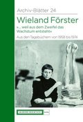 Wieland Förster - Aus den Tagebüchern von 1958 bis 1974