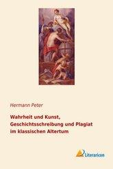 Wahrheit und Kunst, Geschichtsschreibung und Plagiat im klassischen Altertum