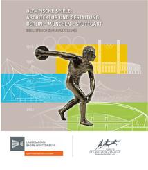 Olympische Spiele: Architektur und Gestaltung. Berlin - München - Stuttgart