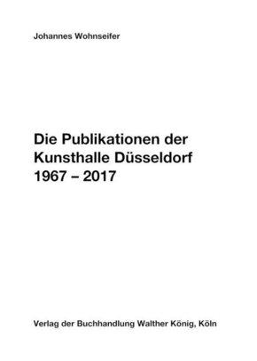 Die Publikationen der Kunsthalle Düsseldorf 1967-2017