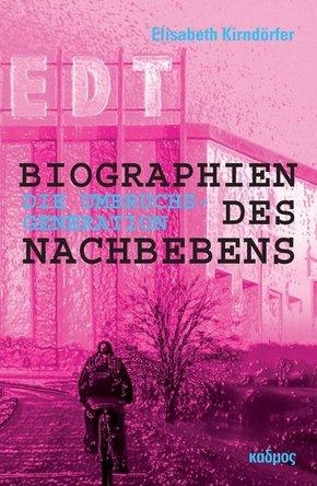 Biographien des Nachbebens: Die Umbruchsgeneration