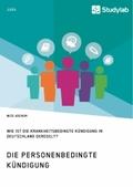 Die personenbedingte Kündigung. Wie ist die krankheitsbedingte Kündigung in Deutschland geregelt?