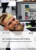 Mit Humor gegen den Stress. Der Einfluss humorvoller Führung auf soziale Stressoren
