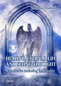 HEALING, ETERNAL LIFE AND SEEING THE LIGHT - Exercises for contacting the hereafter