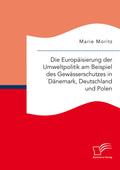 Die Europäisierung der Umweltpolitik am Beispiel des Gewässerschutzes in Dänemark, Deutschland und Polen
