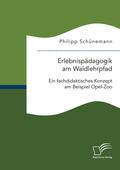 Erlebnispädagogik am Waldlehrpfad. Ein fachdidaktisches Konzept am Beispiel Opel-Zoo