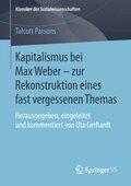 Kapitalismus bei Max Weber - zur Rekonstruktion eines fast vergessenen Themas