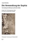 Die Verwandlung der Sophia, Vom Ausklang der Aufklärung ins performative Zeitalter - Tl.2