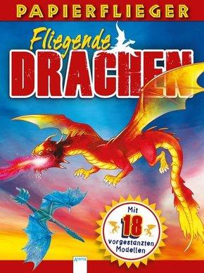 Papierflieger Fliegende Drachen - Mit 18 vorgestanzten Modellen