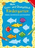 Mein Lern- und Übungsblock Kindergarten: Mein Lern- und Übungsblock Kindergarten - Malen, Kombinieren und Verstehen