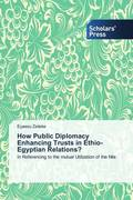 How Public Diplomacy Enhancing Trusts in Ethio-Egyptian Relations?