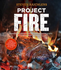 Project Fire - Die besten Grilltechniken und 100 unwiderstehliche Rezepte
