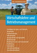 Die Landwirtschaft: Wirtschaftslehre und Betriebsmanagement