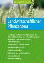 Die Landwirtschaft: Landwirtschaftlicher Pflanzenbau