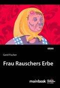 Frau Rauschers Erbe