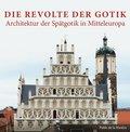 Die Revolte der Gotik - Architektur der Spätgotik in Mitteleuropa