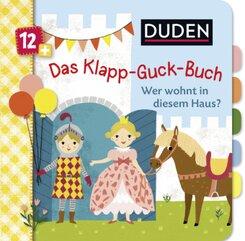Duden 12+: Das Klapp-Guck-Buch: Wer wohnt in diesem Haus?