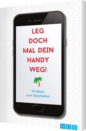 Leg doch mal dein Handy weg! 111 Ideen zum Abschalten