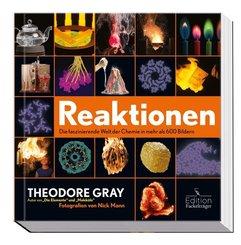 Reaktionen - Die faszinierende Welt der Chemie in mehr als 600 Bildern