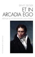 Et In Arcadia Ego - Arthur Schopenhauer und Italien