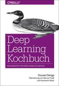 Deep Learning Kochbuch - Praxisrezepte für einen schnellen Einstieg