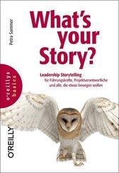 What's your Story? Leadership Storytelling für Führungskräfte, Projektverantwortliche und alle, die etwas bewegen wollen