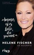 """""""Immer ist es Liebe, die gewinnt"""" Helene Fischer. Die Biografie"""