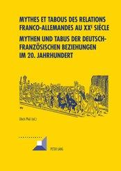 Mythes et tabous des relations franco-allemandes au XX e siècle- Mythen und Tabus der deutsch-französischen Beziehungen