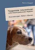 Tiergestützte Interventionen unter tierschutzrelevanten Aspekten. Voraussetzungen - Risiken - Chancen