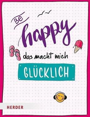 Be happy - Das macht mich glücklich