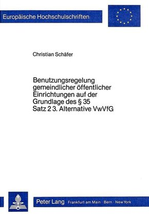 Benutzungsregelung gemeindlicher Öffentlicher Einrichtungen auf der Grundlage des 35 Satz 2 3. Alternative VwVfG
