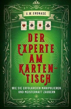 Der Experte am Kartentisch - Wie sie erfolgreich manipulieren und meisterhaft zaubern